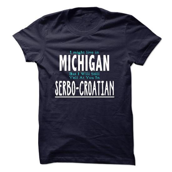 I live in MICHIGAN I CAN SPEAK SERBO-CROATIAN - #band shirt #victoria secret sweatshirt. GET YOURS => https://www.sunfrog.com/LifeStyle/I-live-in-MICHIGAN-I-CAN-SPEAK-SERBO-CROATIAN.html?68278