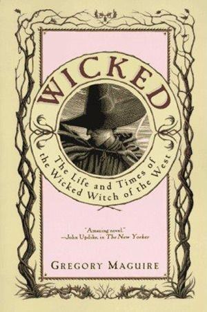 Wicked: The Life and Times of the Wicked Witch of the West (The Wicked Years #1) by Gregory Maguire