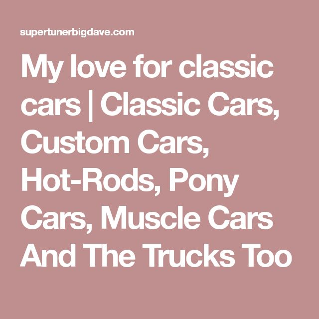 My love for classic cars | Classic Cars, Custom Cars, Hot-Rods, Pony Cars, Muscle Cars And The Trucks Too