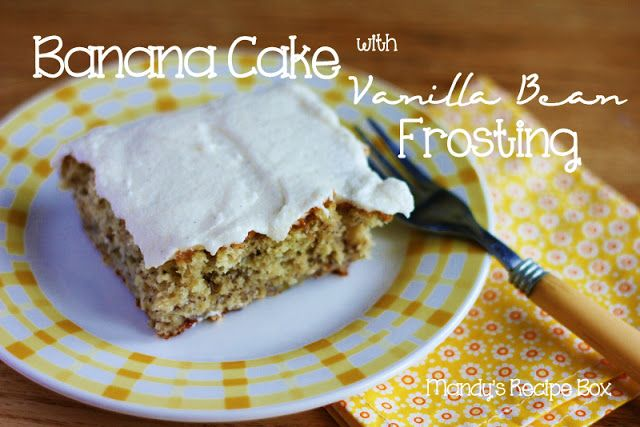 Mandy's Recipe Box: Banana Cake with Vanilla Bean Frosting