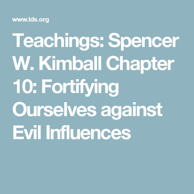 Teachings: Spencer W. Kimball Chapter 10: Fortifying Ourselves against Evil Influences