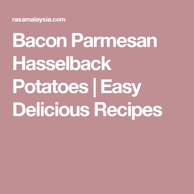 Bacon Parmesan Hasselback Potatoes | Easy Delicious Recipes