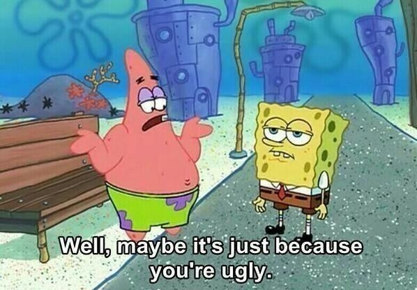 Ugly Spongebob to people a lot these ...