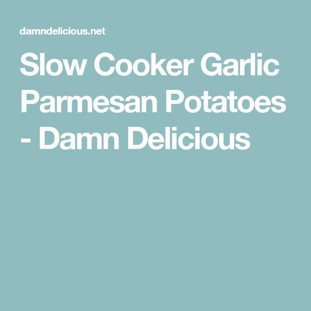 Slow Cooker Garlic Parmesan Potatoes - Damn Delicious