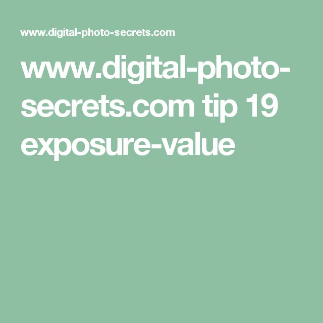 www.digital-photo-secrets.com tip 19 exposure-value