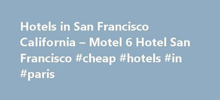 Hotels in San Francisco California – Motel 6 Hotel San Francisco #cheap #hotels #in #paris http://hotel.remmont.com/hotels-in-san-francisco-california-motel-6-hotel-san-francisco-cheap-hotels-in-paris/  #motel san francisco # San Francisco Hotels – Motel 6 San Francisco When you stay at the Motel 6 in San Francisco, you ll enjoy a clean, comfortable room at a budget friendly price. Our friendly staff looks forward to hosting you when you visit San Francisco. Walk to nearby restaurants, bars…