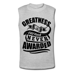 Men's Muscle Shirt - Greatness is earned never awarded. Fitness motivational quotes for athletes. The best funny motivational quotes for gym, sports or workout. $24.69 at www.workoutquotes.net #gym #muscle #bodybuilding #bodybuilder #crossfit #gymrat #gymlife #gymwear #doyoueven #workout #fitness #motivation #quote #shirt #lift #mens