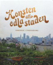 Konsten att odla staden, Handbok i stadsodling, av Sara Danielsson