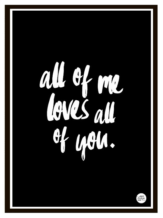 All of me loves all of you-print inspired by the song by John Legend. Romantic typography print in A3 format size. Wordlwide shipping from epicdesignshop.com