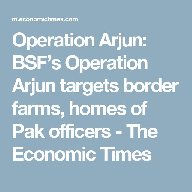 Operation Arjun: BSF's Operation Arjun targets border farms, homes of Pak officers - The Economic Times