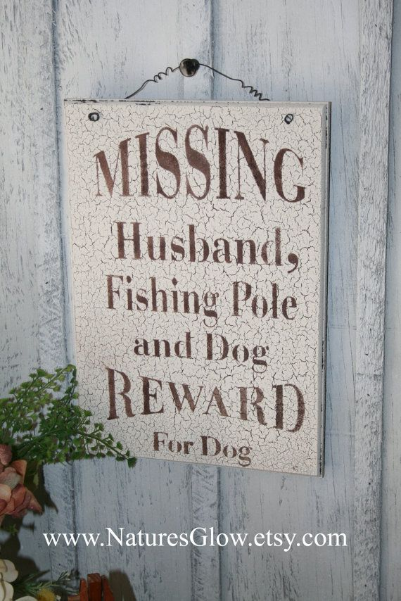 Hey, I found this really awesome Etsy listing at https://www.etsy.com/listing/182669883/missing-husband-fishing-pole-and-dog