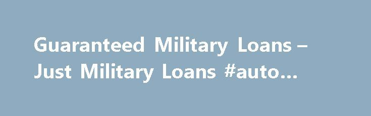 Guaranteed Military Loans – Just Military Loans #auto #led #lights http://autos.remmont.com/guaranteed-military-loans-just-military-loans-auto-led-lights/  #guaranteed auto loans # Guaranteed Military Loans What are guaranteed military loans? How do they work? When a loan is requested and approved, there s a chance that the borrower... Read more >The post Guaranteed Military Loans – Just Military Loans #auto #led #lights appeared first on Auto.