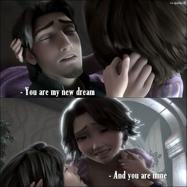 Tangled Quote │  Flynn Rider: You are my new dream. Rapunzel: And you are mine.