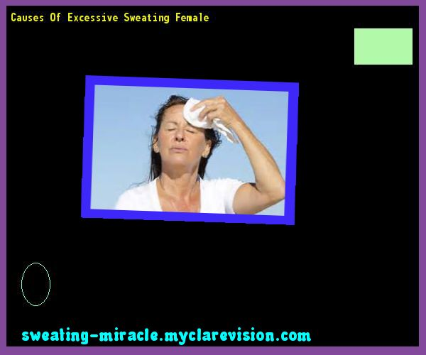 Causes Of Excessive Sweating Female 105328 - Your Body to Stop Excessive Sweating In 48 Hours - Guaranteed!