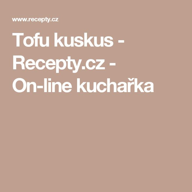 Tofu kuskus - Recepty.cz - On-line kuchařka