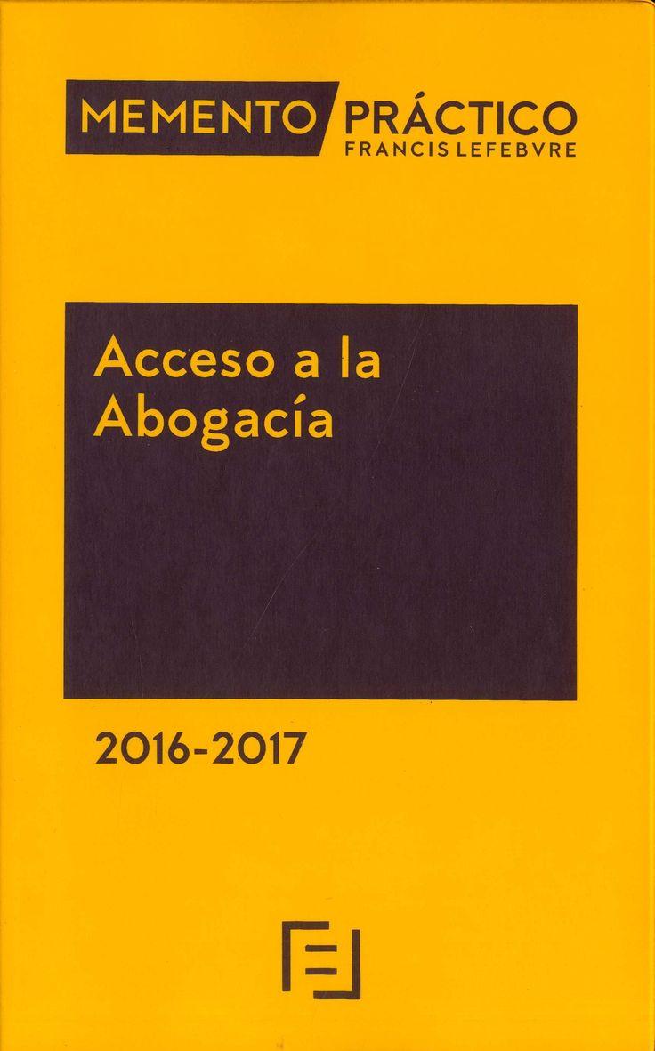 Acceso a la abogacía : 2016-2017.-- Madrid : Ediciones Francis Lefebvre, D.L. 2016.     1148 p. ; 24 cm.-- (Memento práctica Francis Lefebvre)