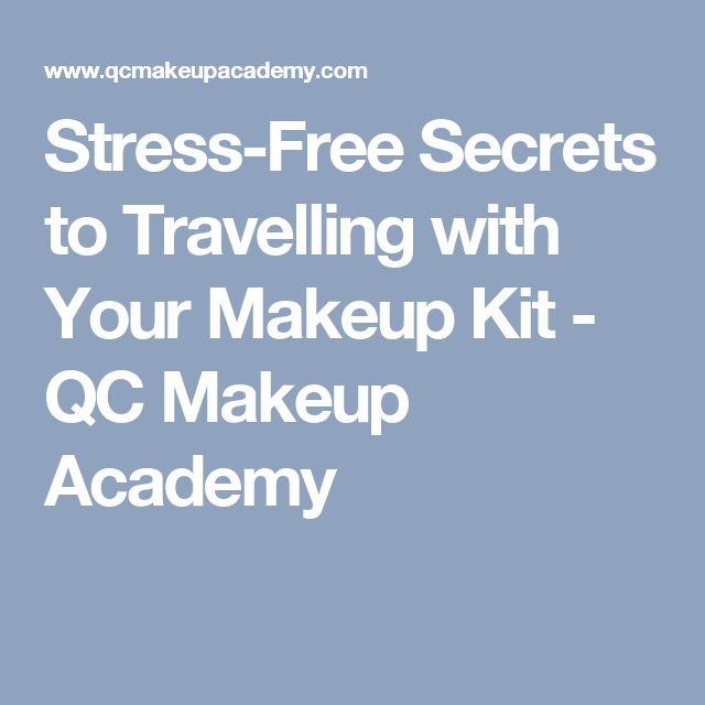 Stress-Free Secrets to Travelling with Your Makeup Kit - QC Makeup Academy