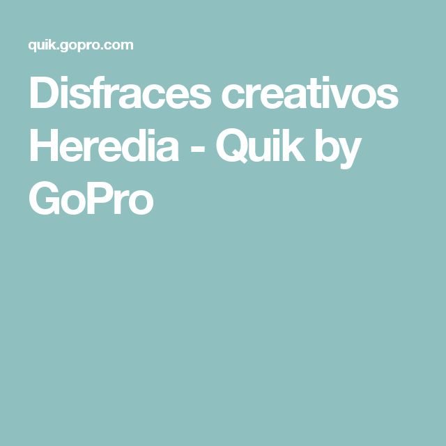 Disfraces creativos  Heredia - Quik by GoPro