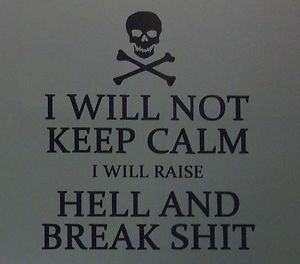 "Funny ""I will not keep calm..."" Oh the irony, pinning this to my cheer coach board!!! HAHAHAHA"
