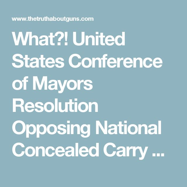What?! United States Conference of Mayors Resolution Opposing National Concealed Carry Reciprocity - The Truth About Guns