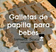 Receta muy sencilla para hacer GALLETAS PARA BEBÉS. Especial para la etapa de la dentición http://www.namastebebes.com/2012/04/galletas-de-papilla.html