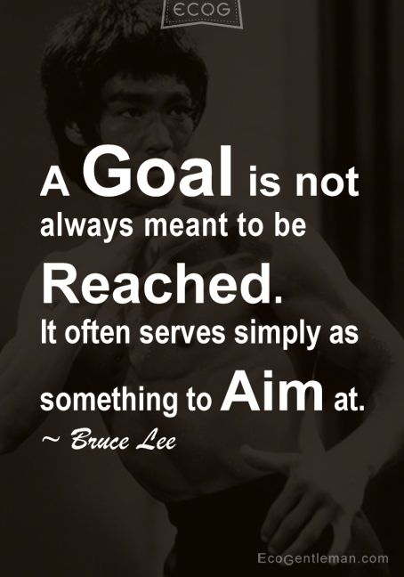♂ Graphic quotes - A goal is not always meant to be reached. It often serves simply as something to aim at by Bruce Lee