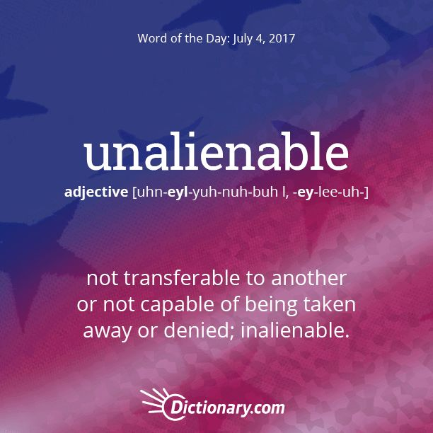unalienable - not transferable to another or not capable of being taken away or denied.