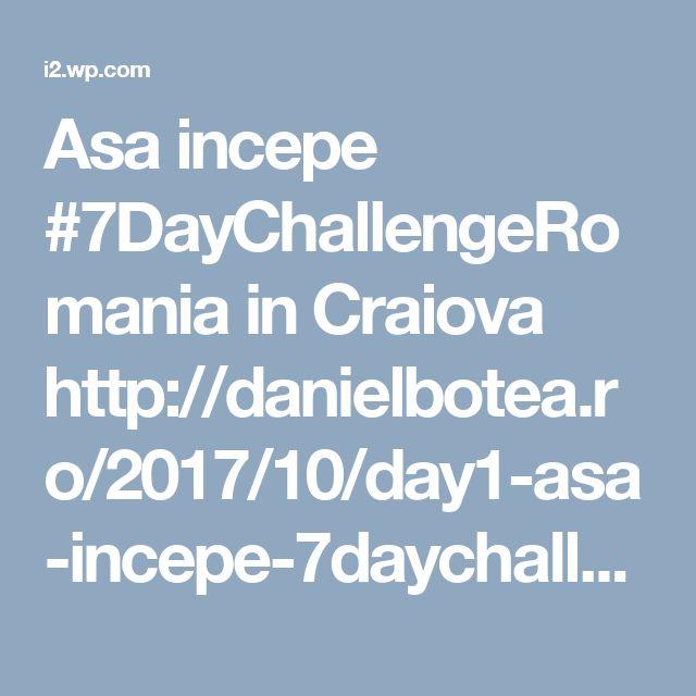Asa incepe #7DayChallengeRomania in Craiova http://danielbotea.ro/2017/10/day1-asa-incepe-7daychallengeromania.html