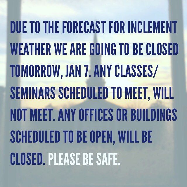 Due to the forecast for inclement weather the campus will be closed on Saturday January 7th. Any Seminars/Classes scheduled to meet on Saturday will not meet that day. Any offices/buildings scheduled to be open will be closed. Please be safe.