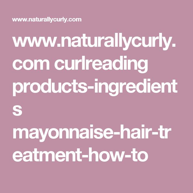 www.naturallycurly.com curlreading products-ingredients mayonnaise-hair-treatment-how-to