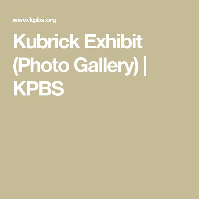 Kubrick Exhibit (Photo Gallery) | KPBS