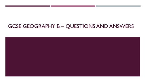 GCSE Geography B - Exam questions and answers