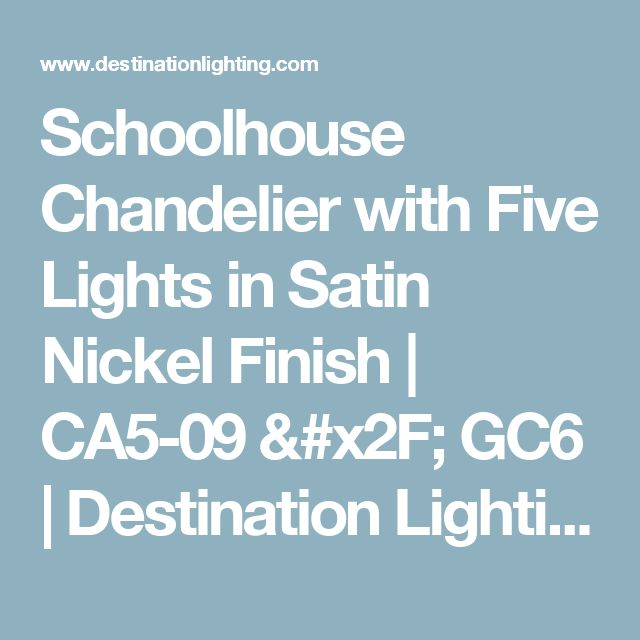Schoolhouse Chandelier with Five Lights in Satin Nickel Finish | CA5-09 / GC6 | Destination Lighting