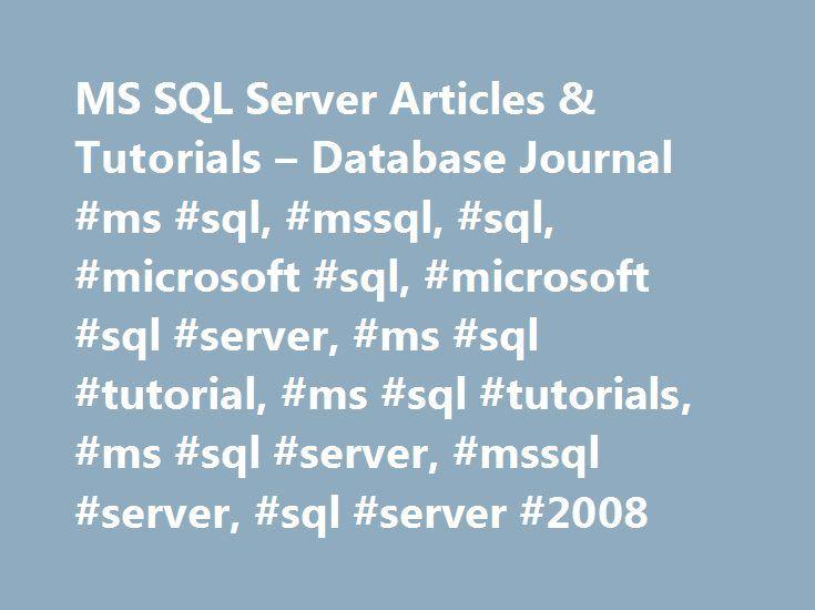 MS SQL Server Articles & Tutorials – Database Journal #ms #sql, #mssql, #sql, #microsoft #sql, #microsoft #sql #server, #ms #sql #tutorial, #ms #sql #tutorials, #ms #sql #server, #mssql #server, #sql #server #2008 http://hong-kong.remmont.com/ms-sql-server-articles-tutorials-database-journal-ms-sql-mssql-sql-microsoft-sql-microsoft-sql-server-ms-sql-tutorial-ms-sql-tutorials-ms-sql-server-mssql-server-sql/  # SQL Server management, tutorials, scripts, coding, programming and tips for…