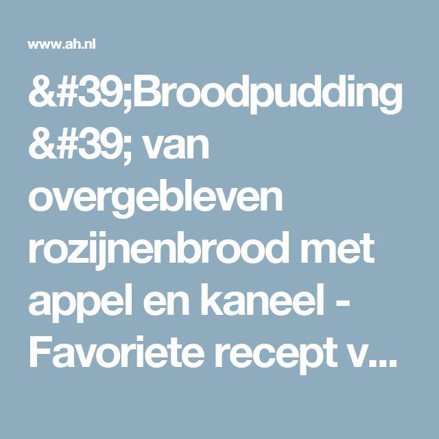 'Broodpudding' van overgebleven rozijnenbrood met appel en kaneel - Favoriete recept van - Ina Buisman - Albert Heijn