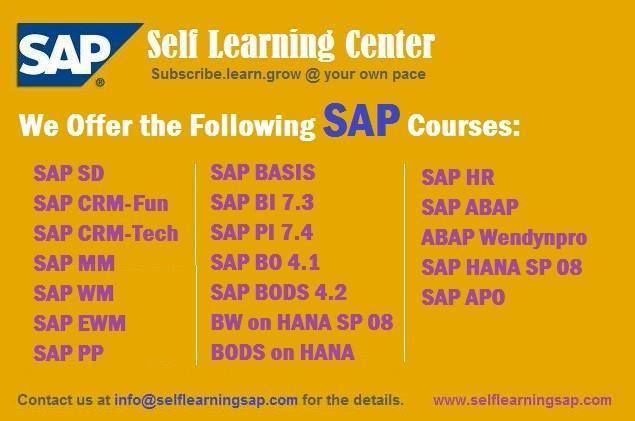 Learning Video's Available at SAP SELF  We have the training solutions for the modules like SAP SD, CRM,  MM,  ABAP,  FICO,  APO, WM, EWM, BO 4.1, HANA , ABAP Webdynpro & OOPs.  For the information on the courses we have,, please contact us at  Email: info@selflearningsap.com Website: http://www.selflearningsap.com
