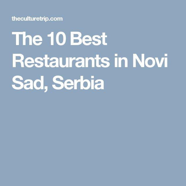 The 10 Best Restaurants in Novi Sad, Serbia