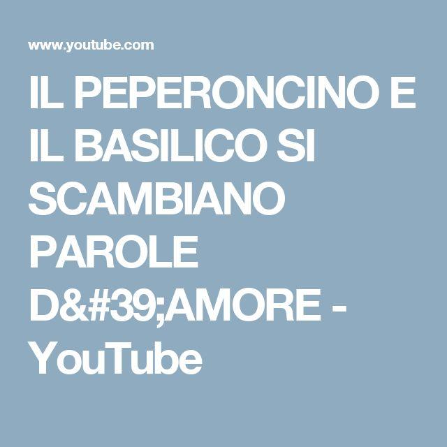 IL PEPERONCINO E IL BASILICO SI SCAMBIANO PAROLE D'AMORE - YouTube