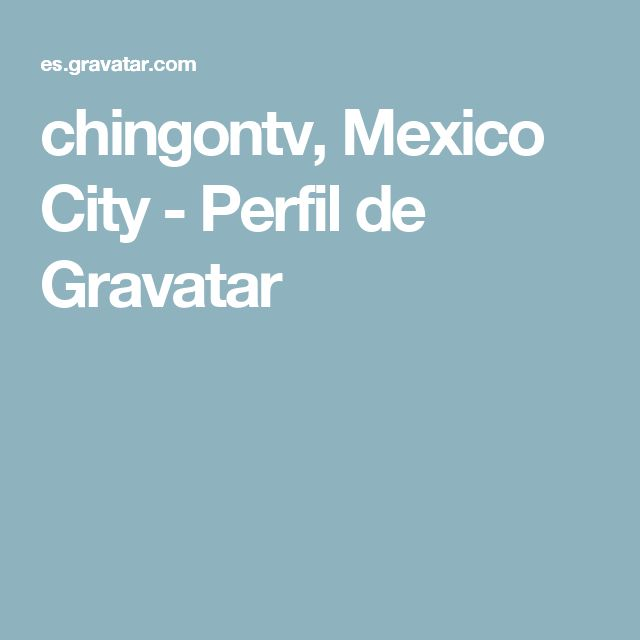 chingontv, Mexico City - Perfil de Gravatar