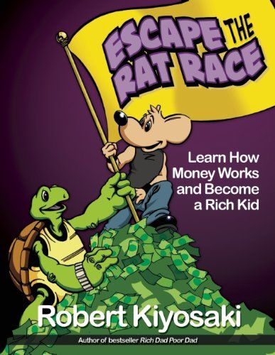 Rich Dad's Escape from the Rat Race: How To Become A Rich Kid By Following Rich Dad's Advice by Robert T. Kiyosaki,