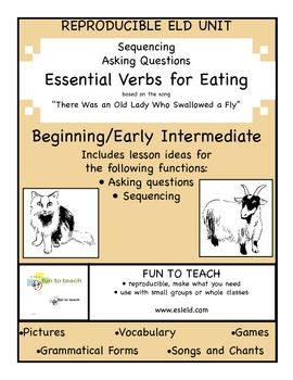 "Essential Eating Verbs-Beginning - Grammar Unit and Lesson Plans  What would you devour? A swarm of flies or a tribe of goats?  This 59 page unit on ESSENTIAL EATING #VERBS employs the old favorite song ""There Was An Old Lady Who Swallowed a Fly"" to instruct students on the #grammatical forms needed to Ask Questions and Sequence Events.  &"