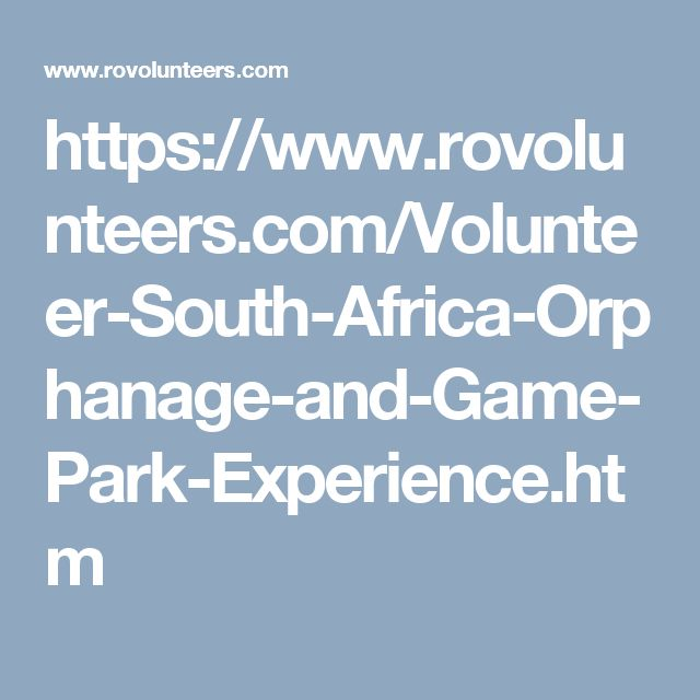 https://www.rovolunteers.com/Volunteer-South-Africa-Orphanage-and-Game-Park-Experience.htm