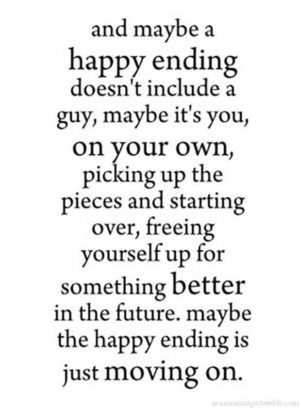 """""""And maybe a happy ending doesn't include a guy, maybe it's you, on your own... moving on."""""""