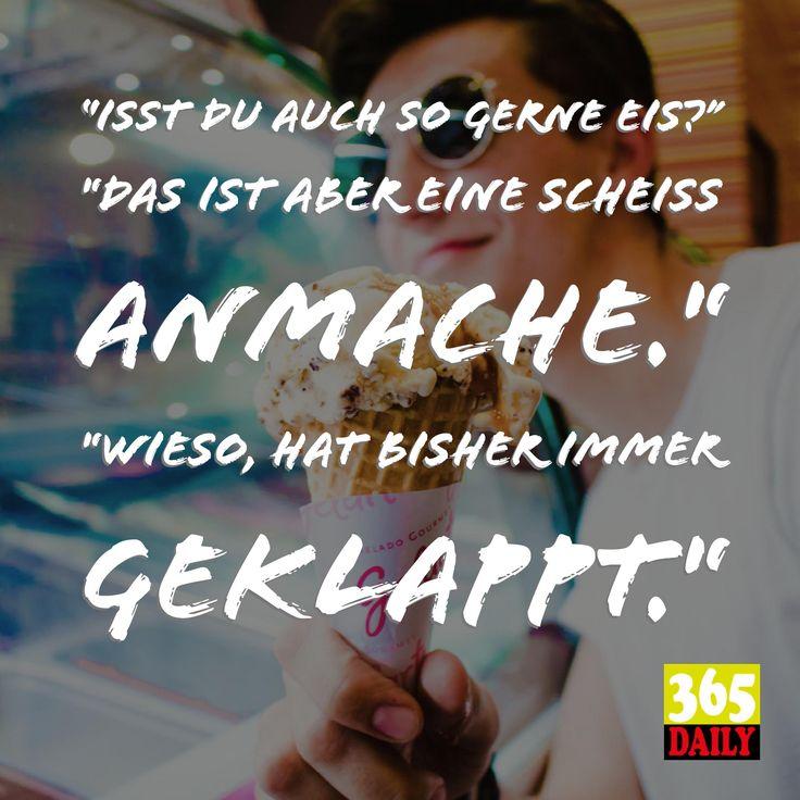 Eis   Ist du auch so gerne Eis?  Das ist aber eine scheiß Anmache. Wieso, hat bisher immer geklappt.   #Anmache #Anbaggern #Braut #Brautschau  #Witzig #Verehrer  #Sonderbar  #Eiscafe     #Italiener    #italienisch   #Romantisch   #Eiskugel   #Sommer  #Strand       #Urlaub         #Beziehung   #Klarheit       #Mandeleis  #Schokoeis  #Vanilleis  #Vanille      #Eis      #Gespräch   #Aufmischen        #Verehrte    #Schönheit      #Schöne      #Lady    #Frau