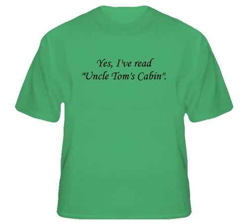 """""""Yes, I've read 'Uncle Tom's Cabin'.""""  Light Color T-Shirts  Harriet Beecher Stowe / """"Uncle Tom's Cabin"""""""
