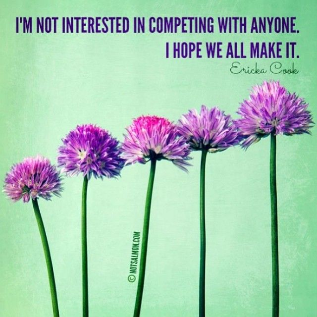 I'm not interested in competing with anyone.  I hope we all make it.  Ericka Cook  @notsalmon Karen Salmansohn Karen Salmansohn