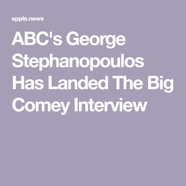 ABC's George Stephanopoulos Has Landed The Big Comey Interview