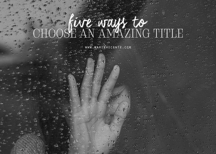 5 Ways to Choose an Amazing Title for Your Manuscript