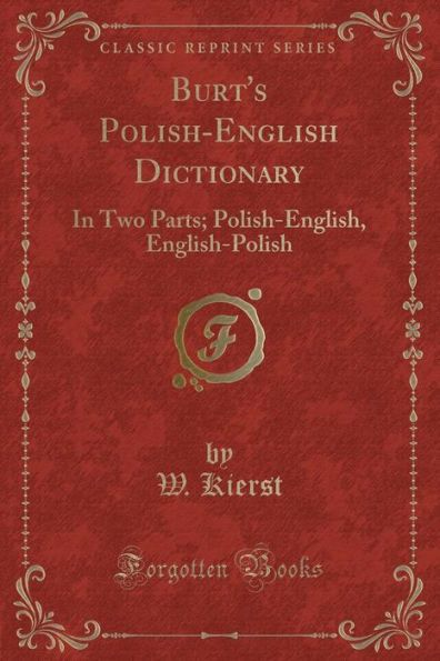 Burt's Polish-English Dictionary: In Two Parts; Polish-English, English-Polish (Classic Reprint)