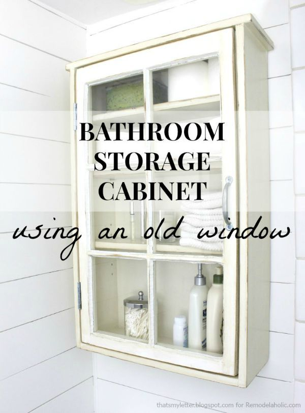 For The Kidu0027s Bathroom: Create A Stylish And Unique Bathroom Storage Cabinet  Using An Old Window As The Door! This Detailed Building Plan Will Walk You  ...